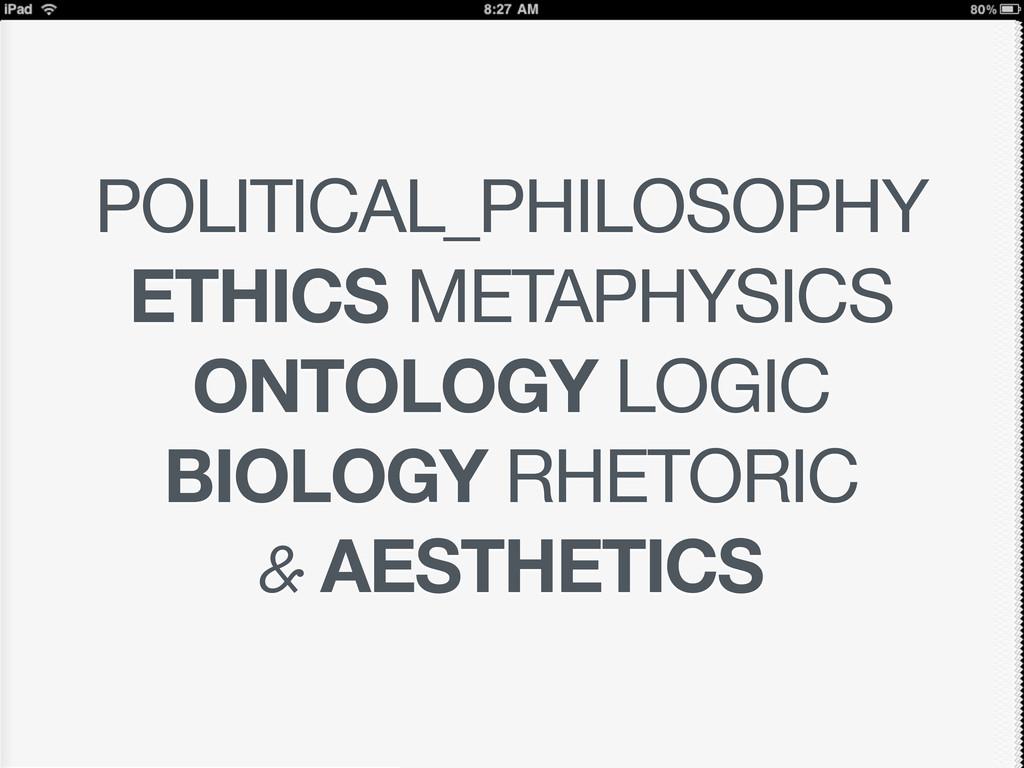 POLITICAL_PHILOSOPHY ETHICS METAPHYSICS ONTOLOG...