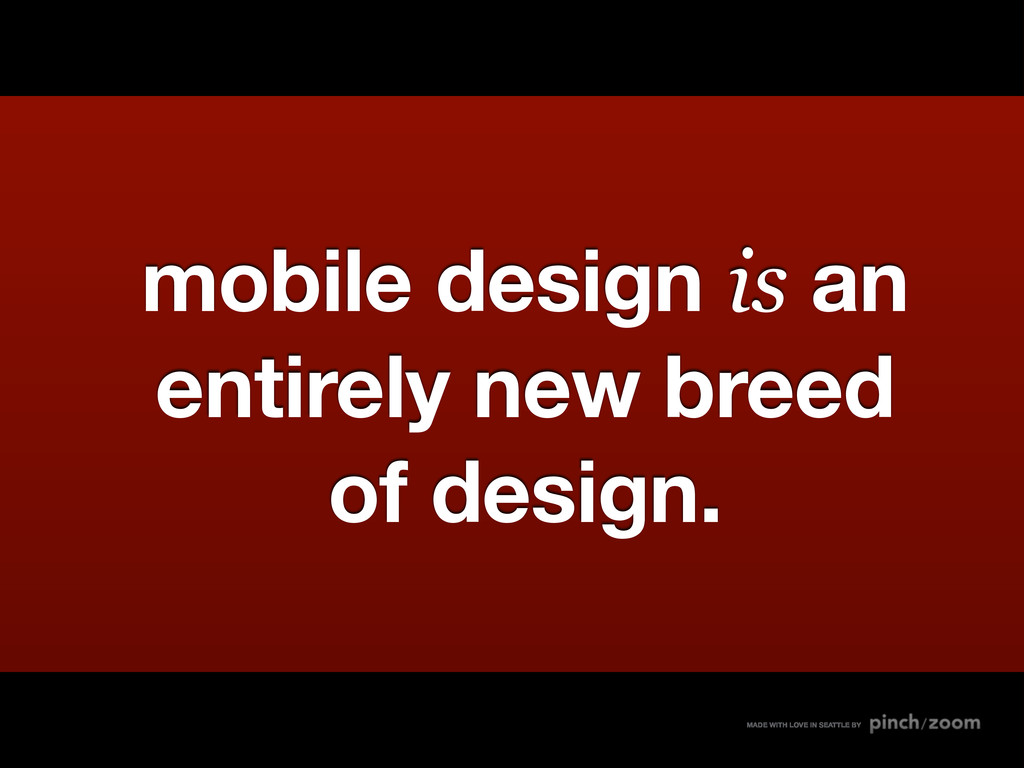 mobile design is an entirely new breed of desig...