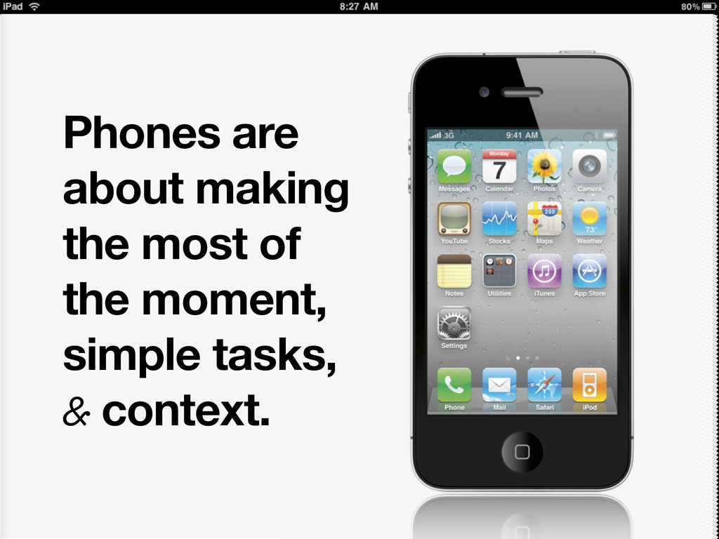 Phones are about making the most of the moment,...