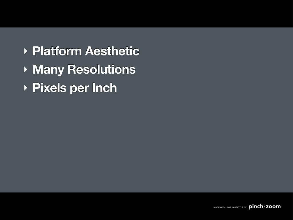 ‣ Platform Aesthetic ‣ Many Resolutions ‣ Pixel...