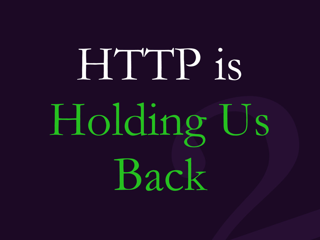HTTP is Holding Us Back