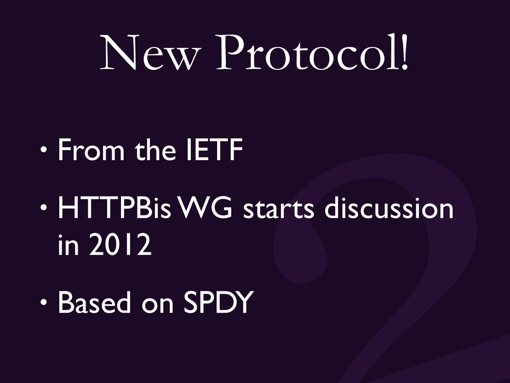 New Protocol! • From the IETF • HTTPBis WG star...