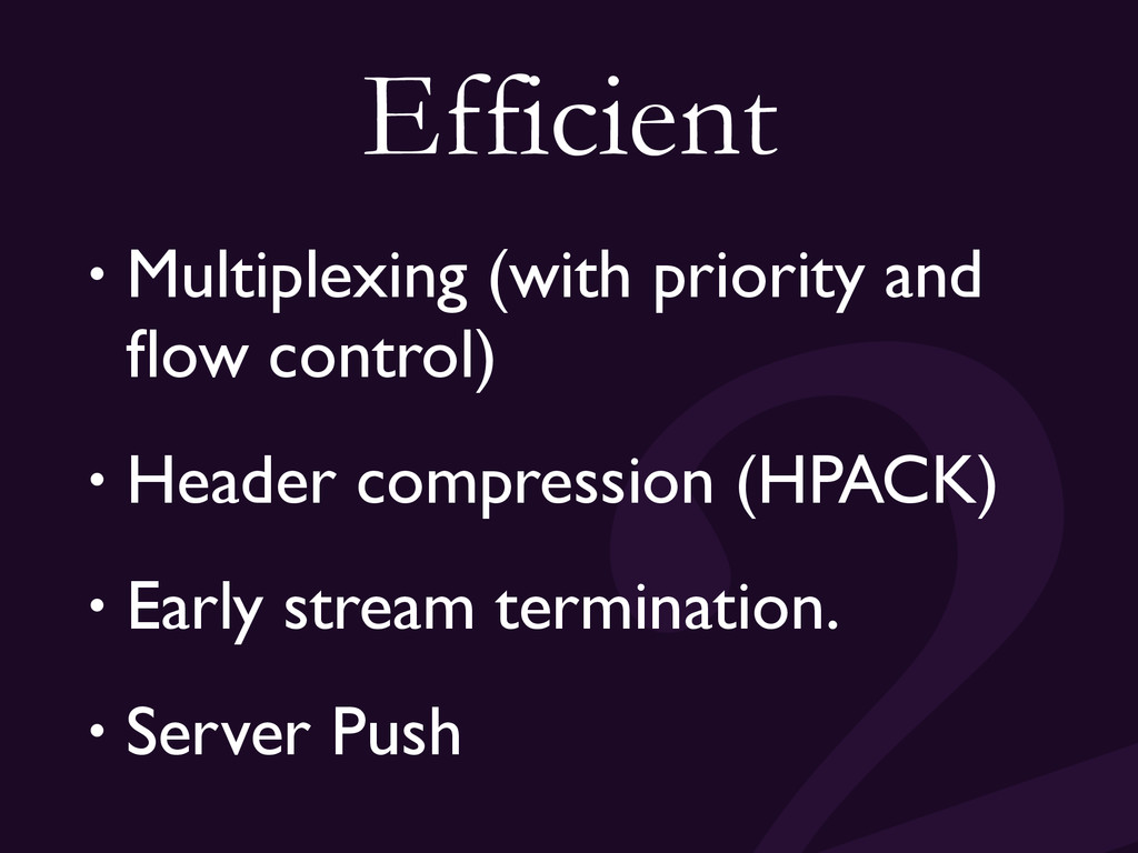 Efficient • Multiplexing (with priority and flow...