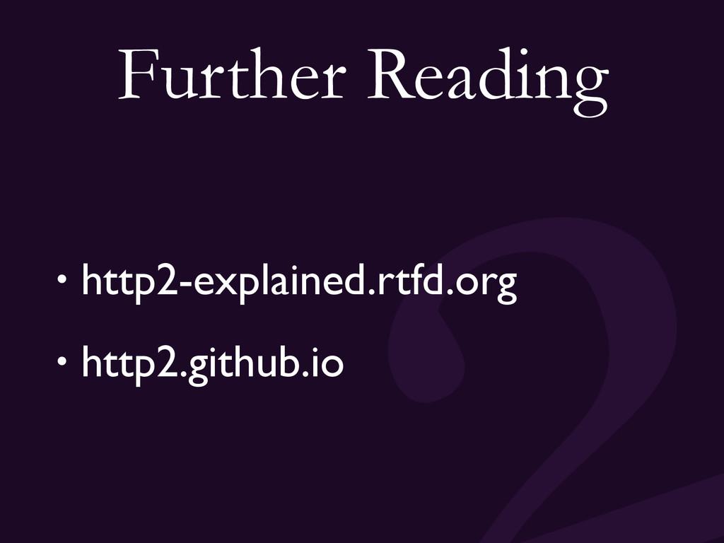 Further Reading • http2-explained.rtfd.org • ht...
