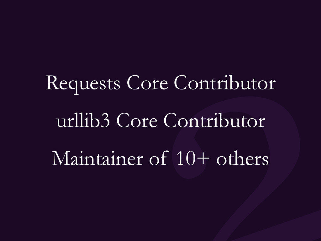 Requests Core Contributor urllib3 Core Contribu...