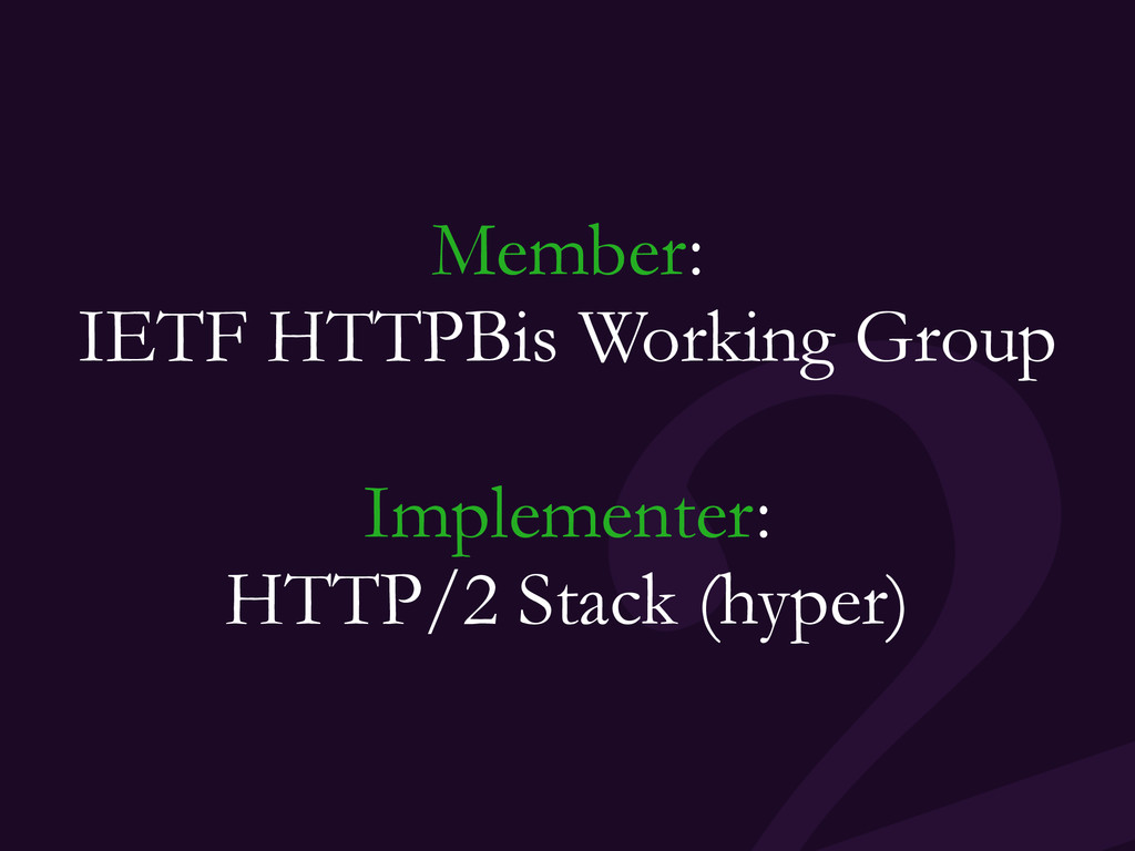 Member: IETF HTTPBis Working Group Implementer:...