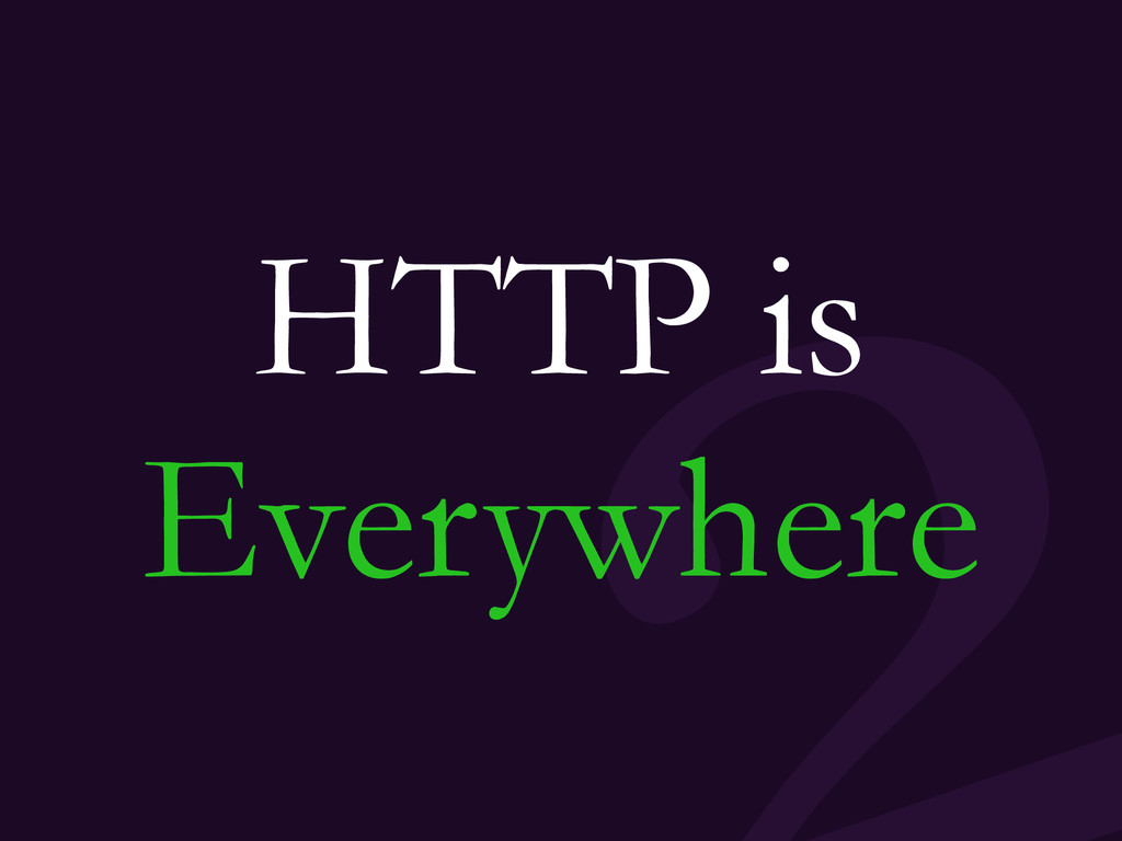 HTTP is Everywhere