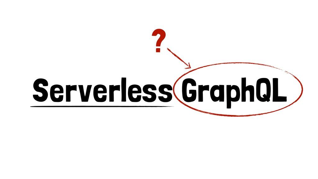 Serverless GraphQL ?