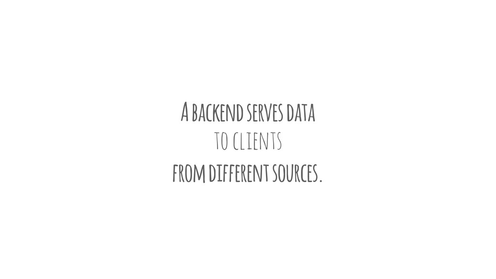 A backend serves data to clients from different...