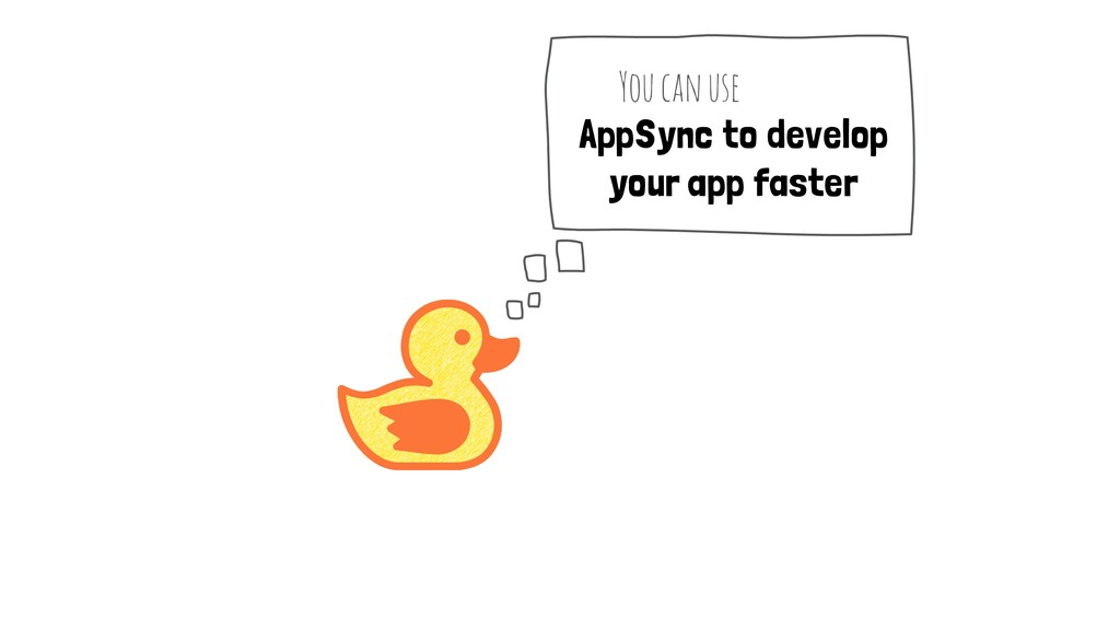 AppSync to develop your app faster You can use