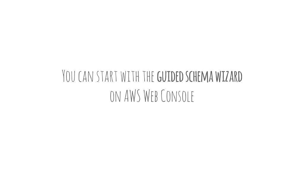 You can start with the guided schema wizard on ...