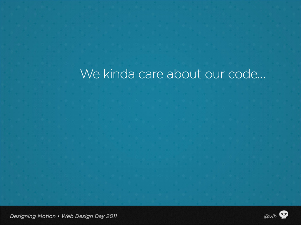 We kinda care about our code…