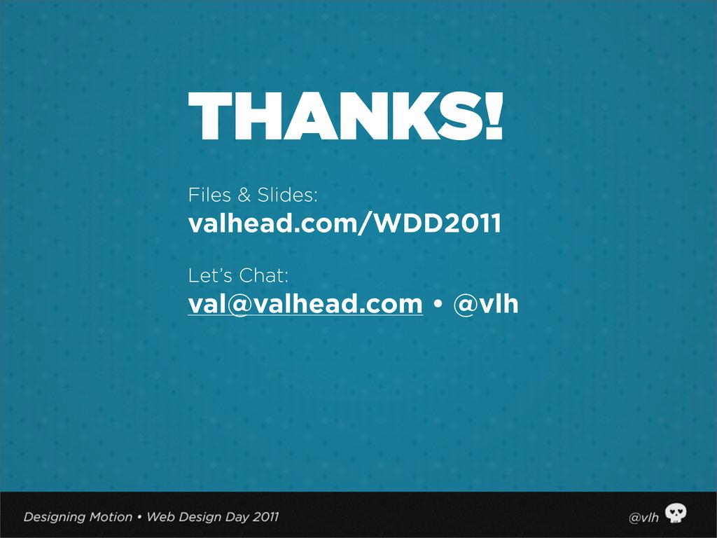 THANKS! Files & Slides: valhead.com/WDD2011 Let...