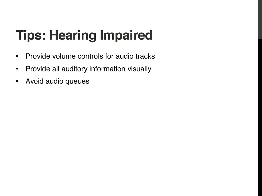 Tips: Hearing Impaired! • Provide volume contr...