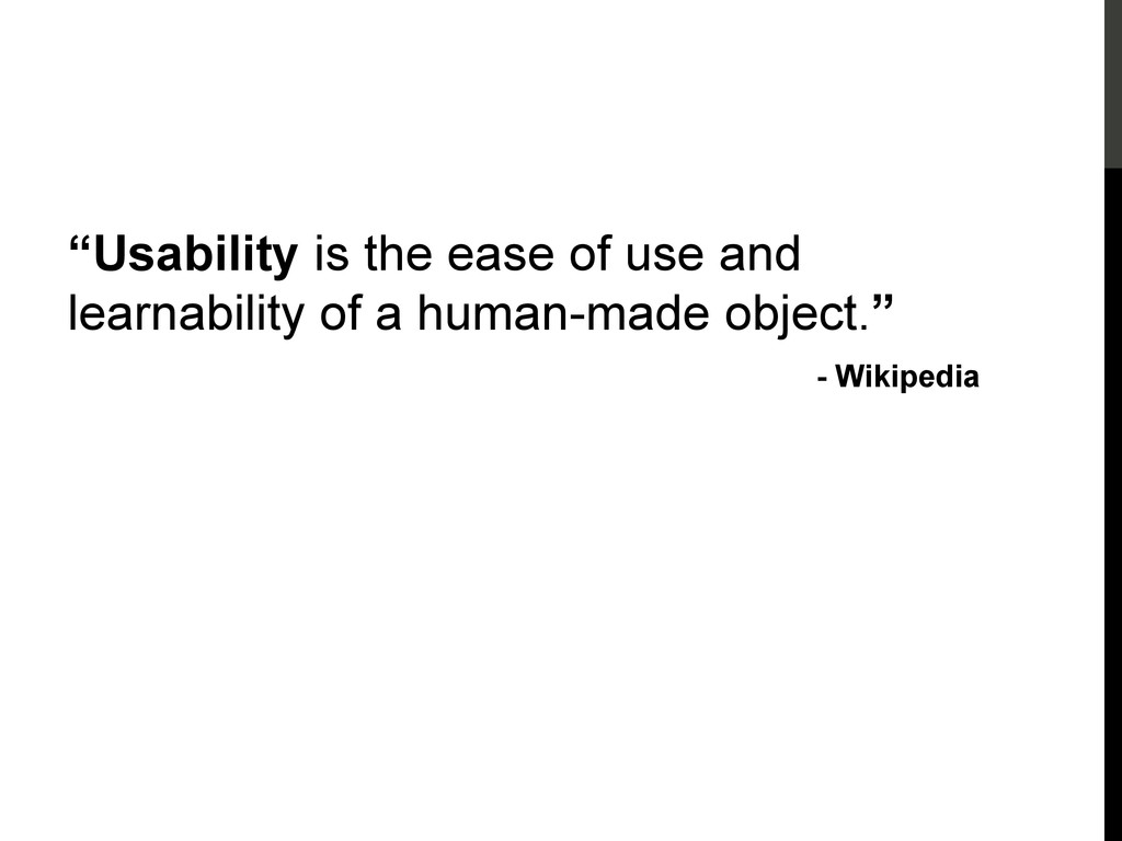"""Usability """"Usability is the ease of use and lea..."""