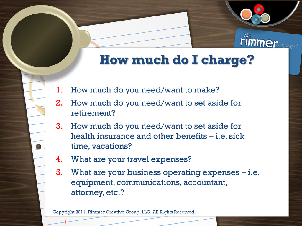 Presented by Trina Rimmer How much do I charge?...