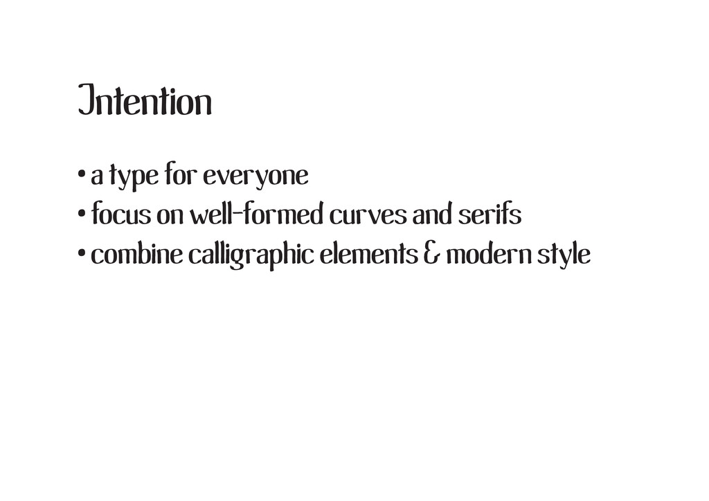 Intention • a type for everyone • focus on well...