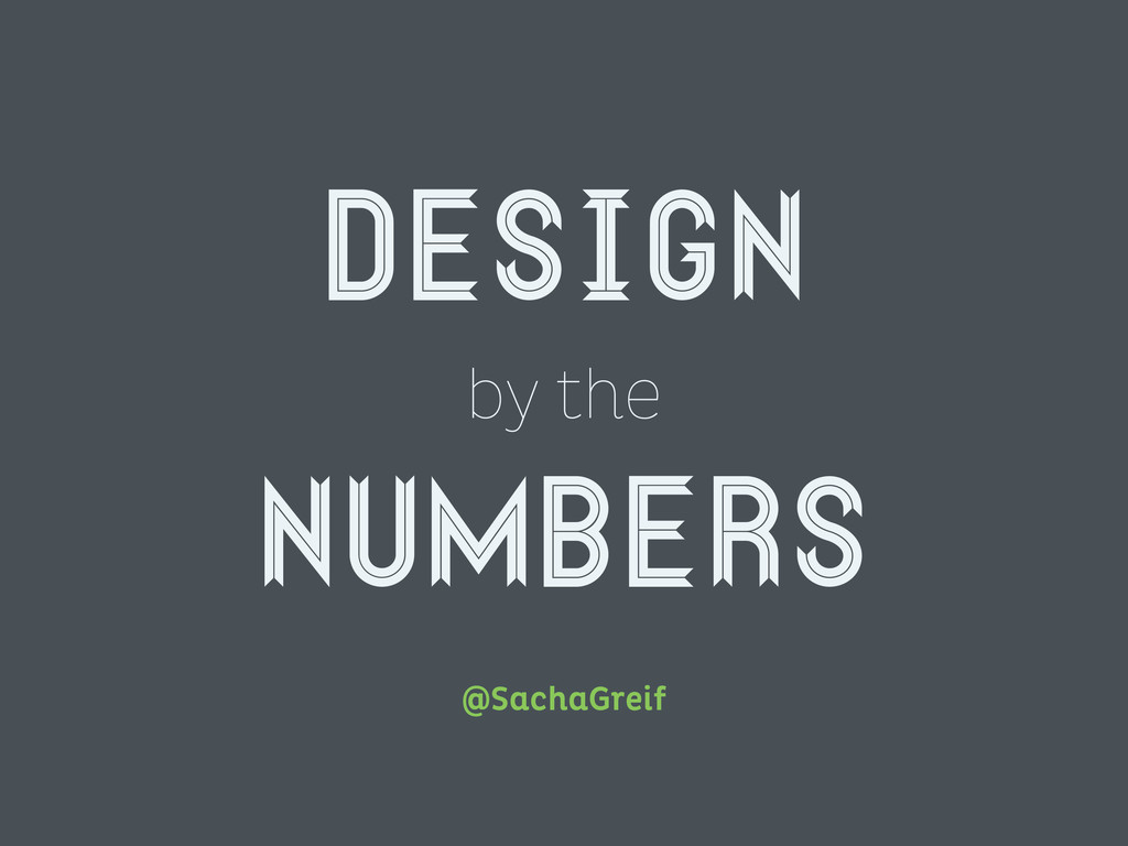 Design by the numbers @SachaGreif