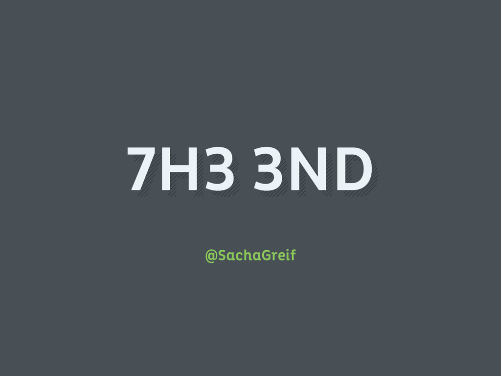 @SachaGreif 7H3 3ND