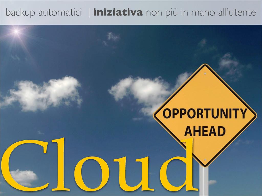Cloud backup automatici | iniziativa non più in...