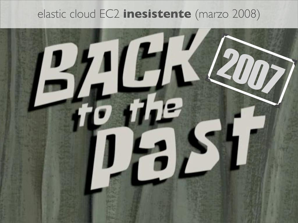 2007 elastic cloud EC2 inesistente (marzo 2008)