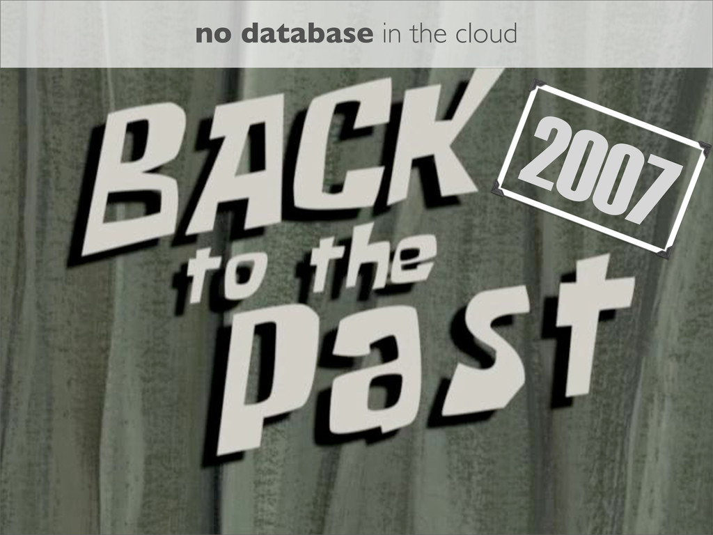 2007 no database in the cloud