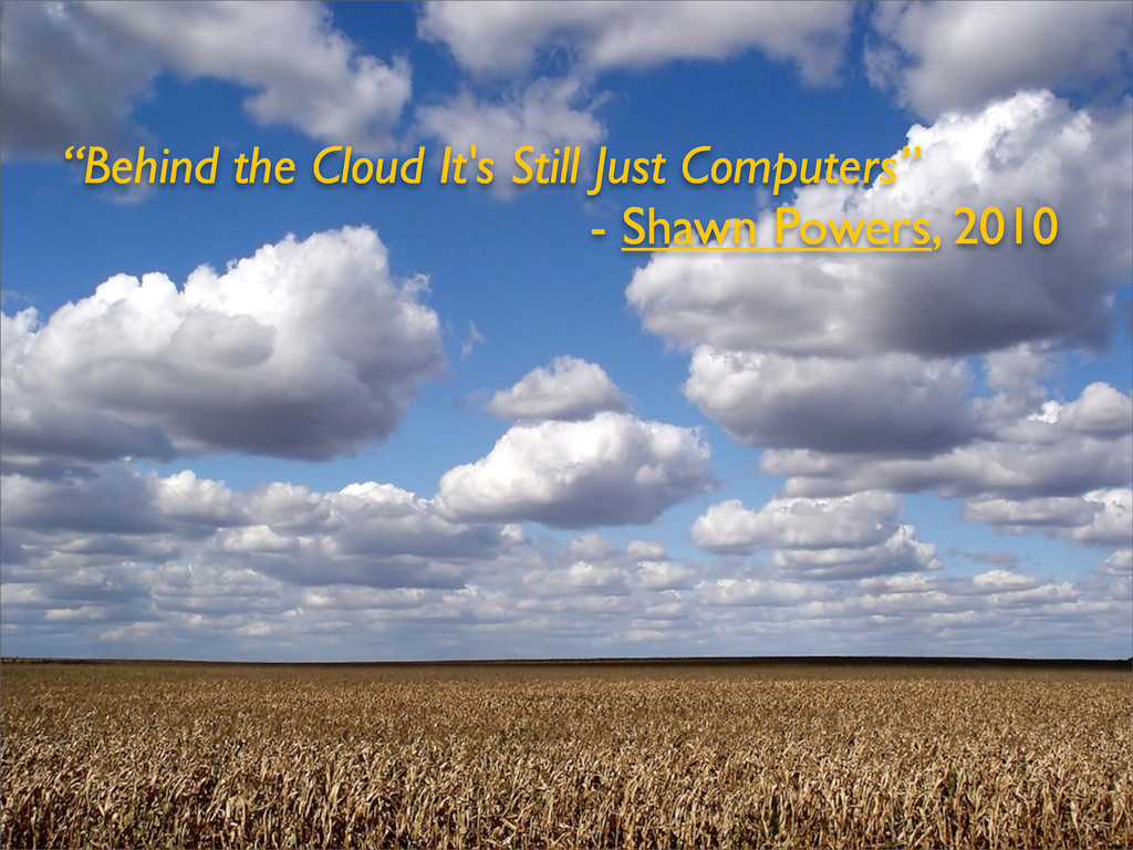 """""""Behind the Cloud It's Still Just Computers"""" - ..."""