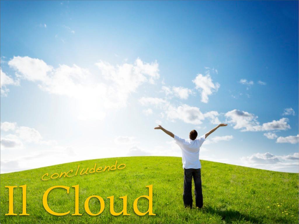 Il Cloud concludendo