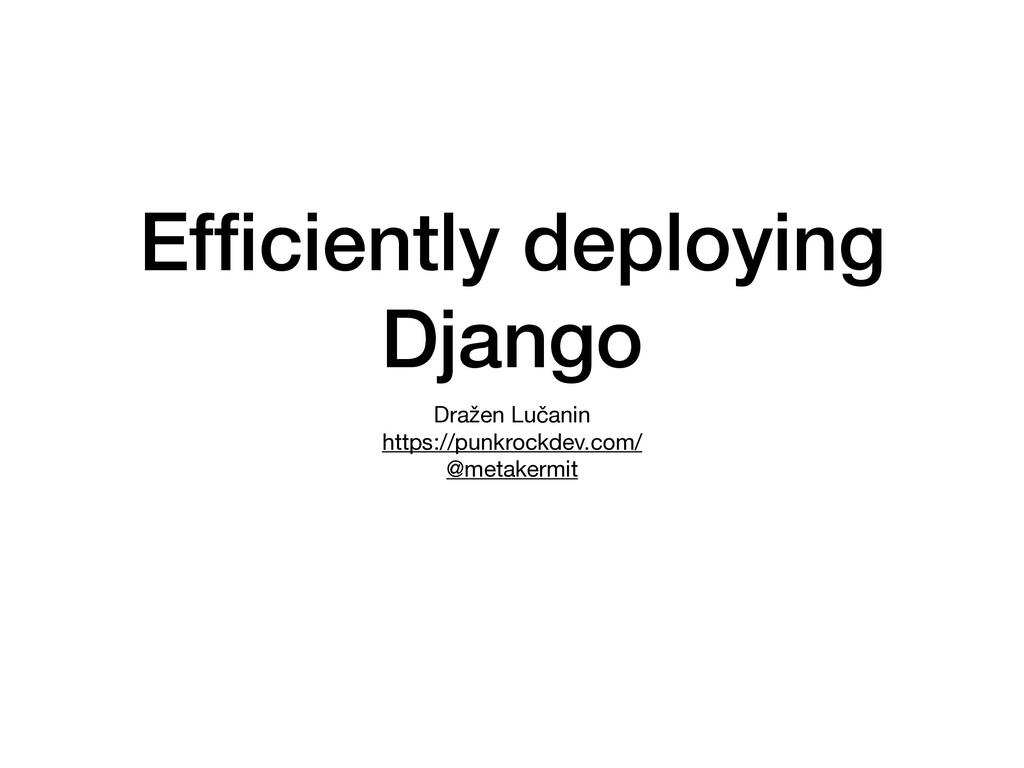 Efficiently deploying Django Dražen Lučanin  htt...