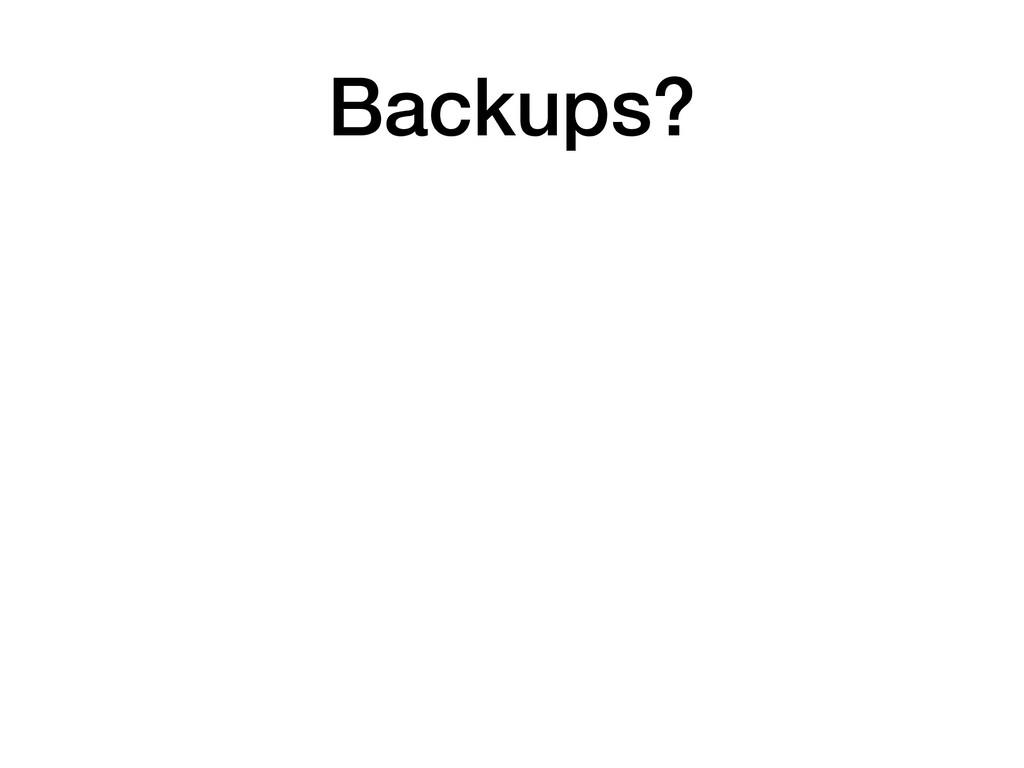 Backups?