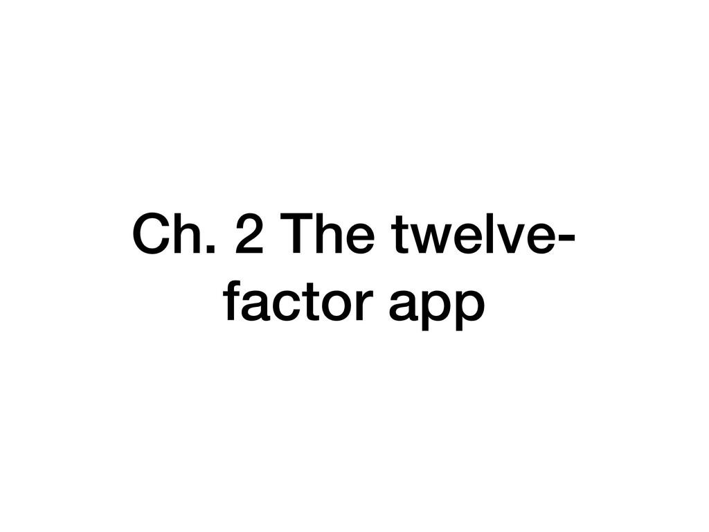 Ch. 2 The twelve- factor app