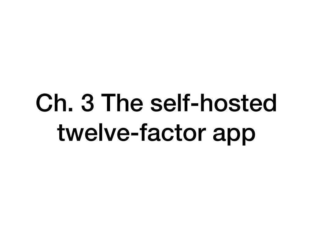 Ch. 3 The self-hosted twelve-factor app