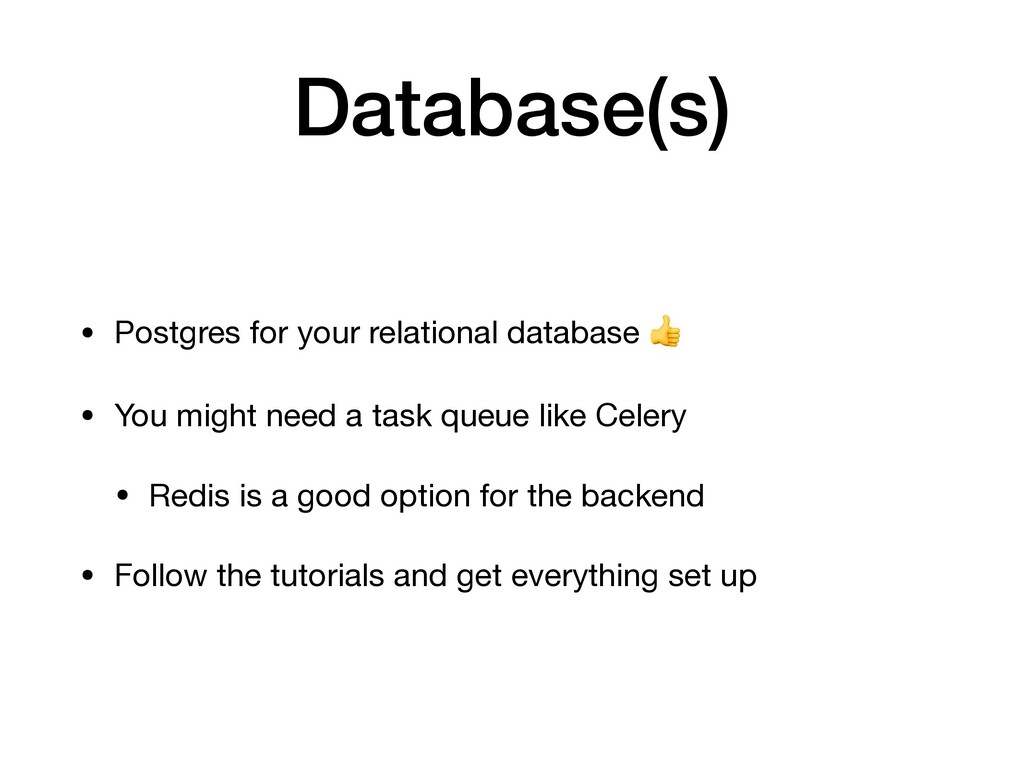 Database(s) • Postgres for your relational data...