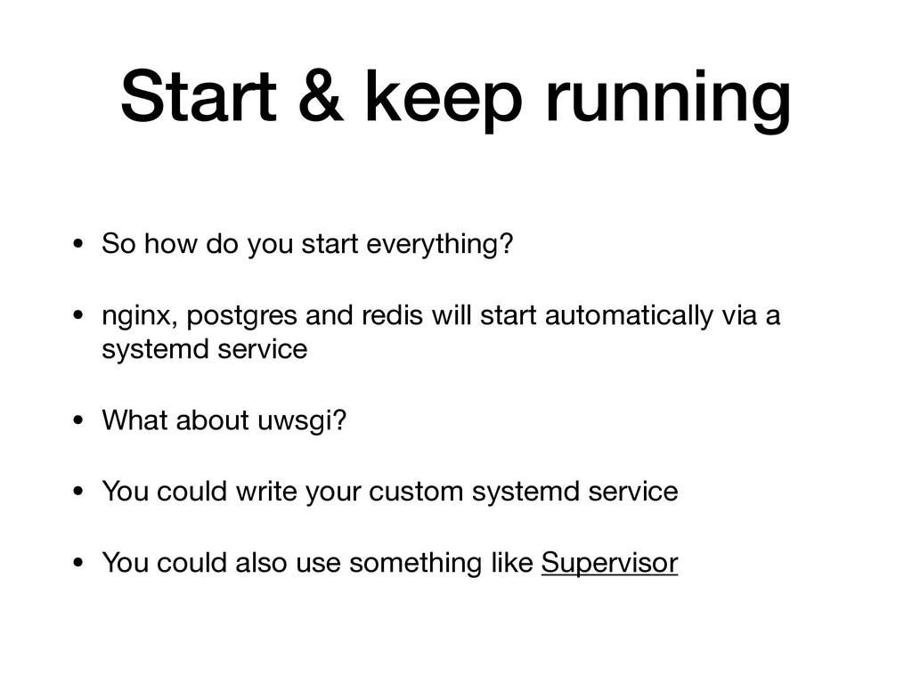 Start & keep running • So how do you start ever...