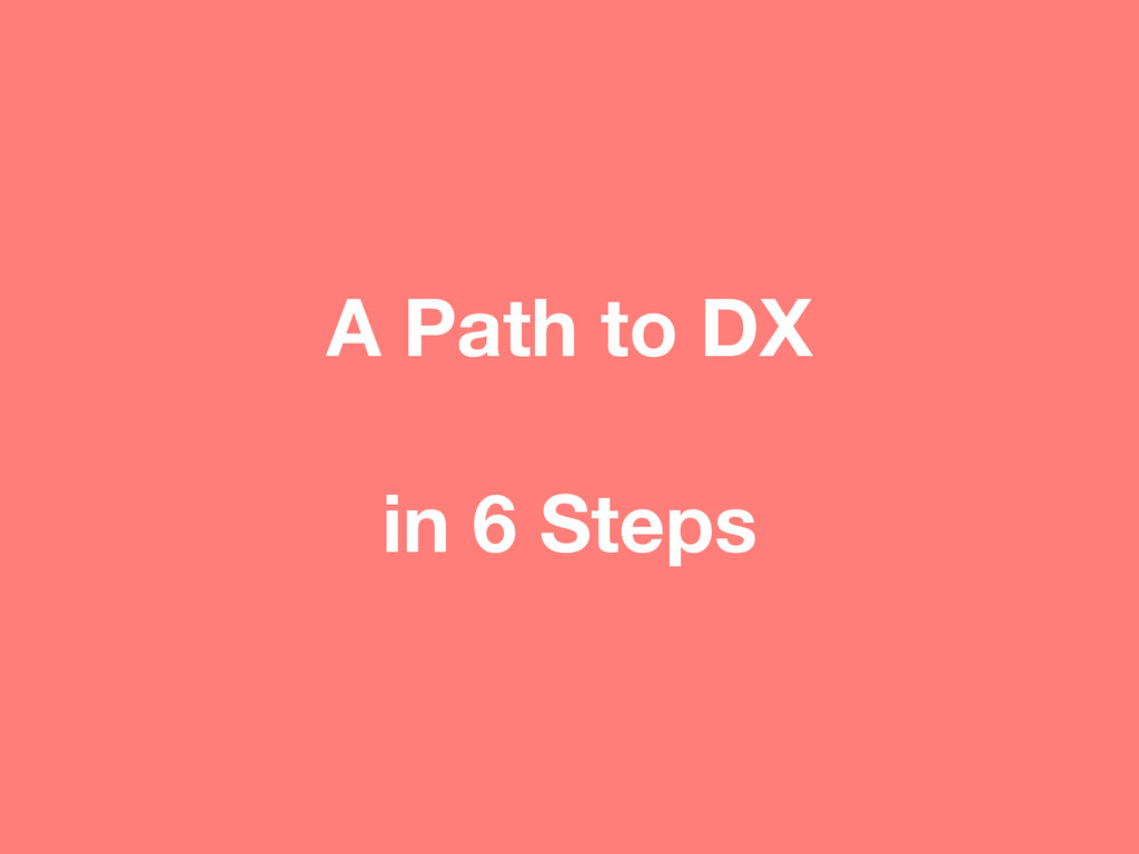 A Path to DX in 6 Steps