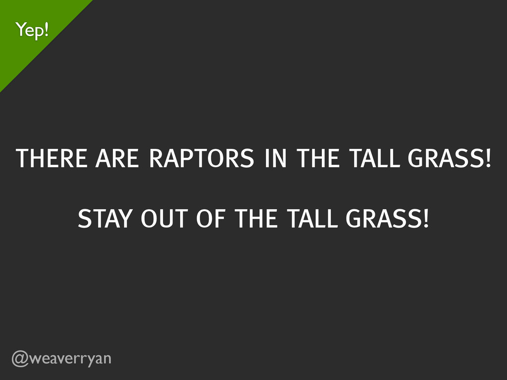 @weaverryan THERE ARE RAPTORS IN THE TALL GRASS...