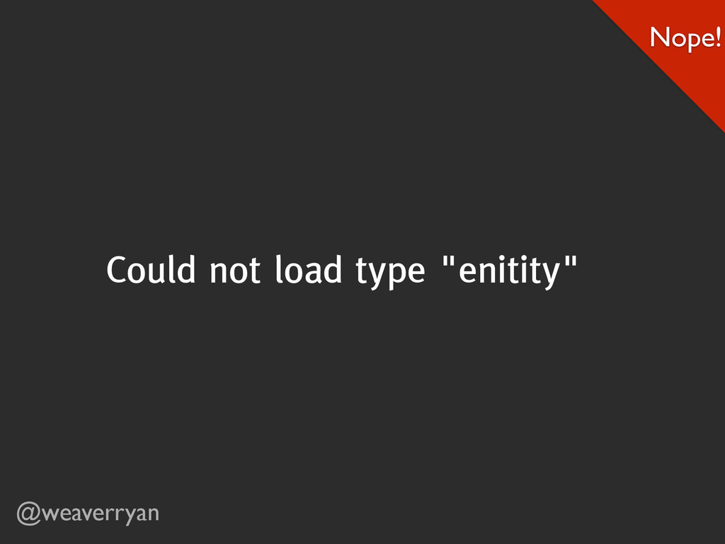 "@weaverryan Could not load type ""enitity"" Nope!"