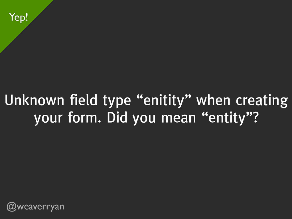 "@weaverryan Unknown field type ""enitity"" when c..."