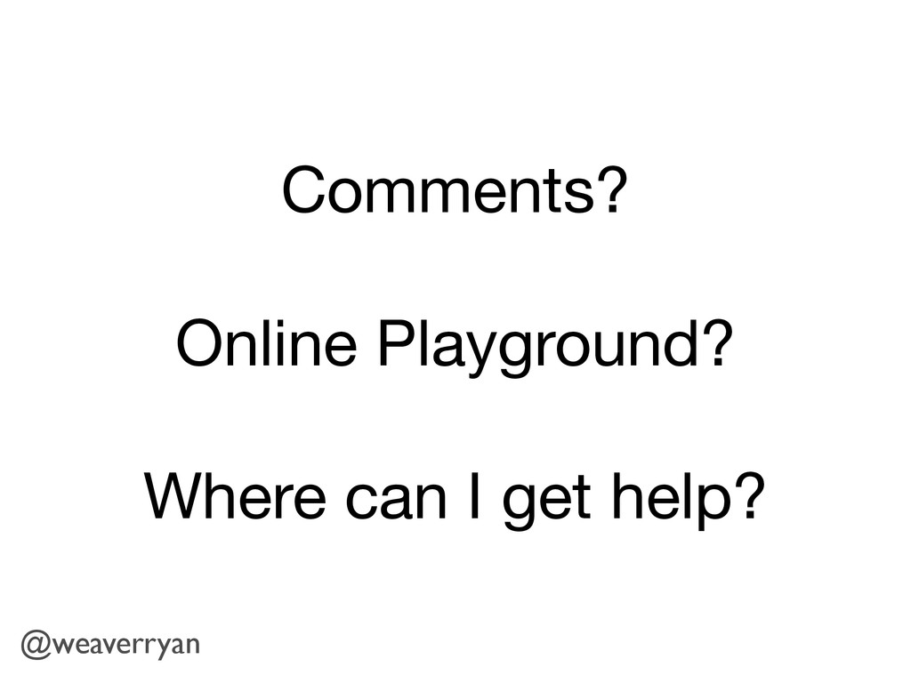 Comments?  Online Playground?  Where can I get ...