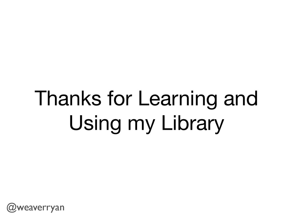 Thanks for Learning and Using my Library @weave...