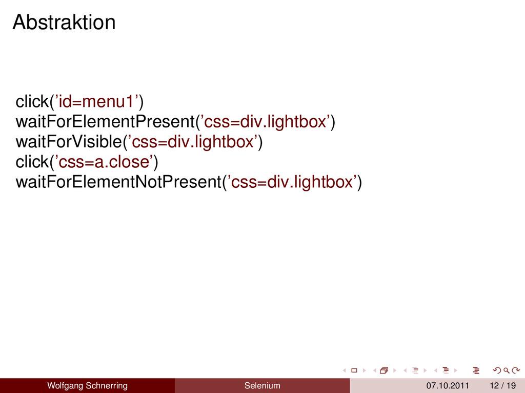 Abstraktion click('id=menu1') waitForElementPre...