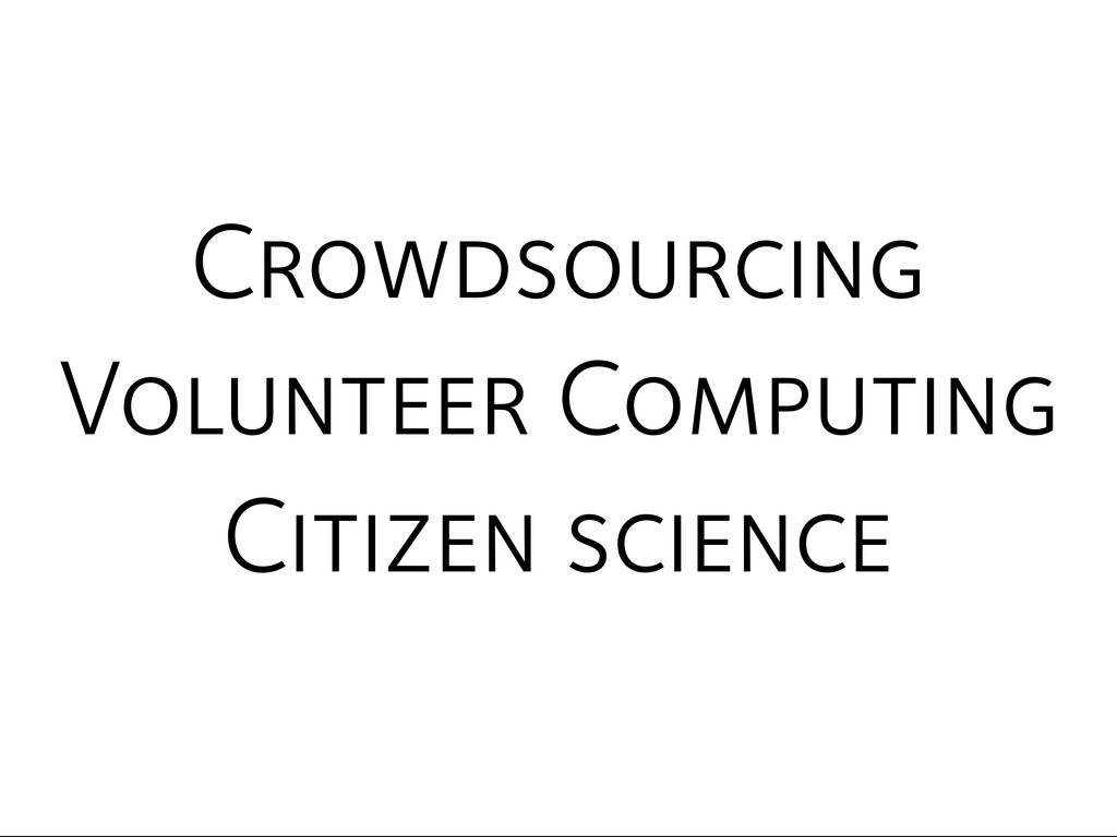 Citizen science Volunteer Computing Crowdsourci...