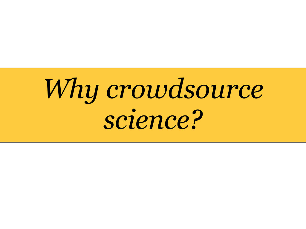 Why crowdsource science?