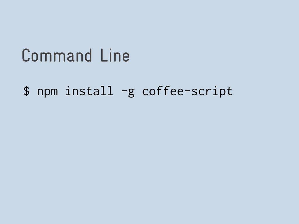 Command Line $ npm install -g coffee-script