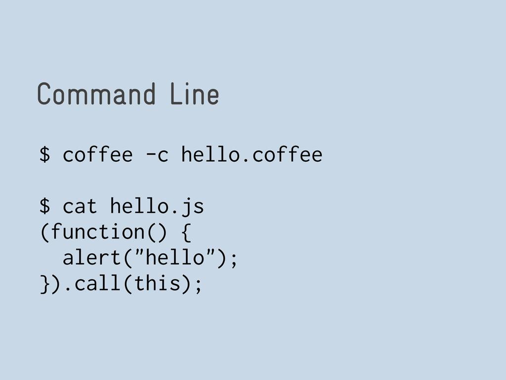 Command Line $ coffee -c hello.coffee $ cat hel...