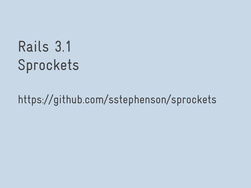 Rails 3.1 Sprockets https://github.com/sstephen...