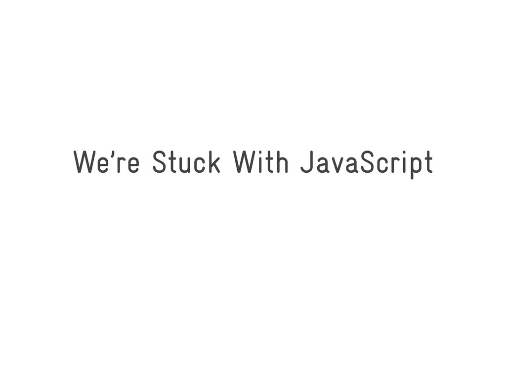 We're Stuck With JavaScript
