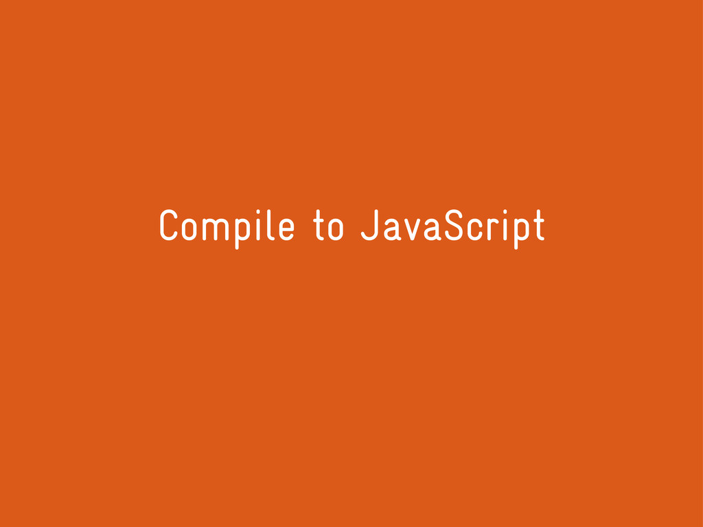 Compile to JavaScript