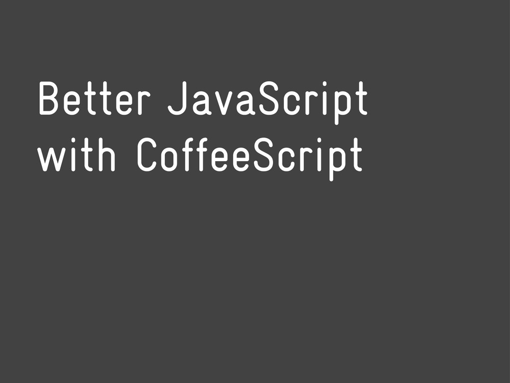 Better JavaScript with CoffeeScript