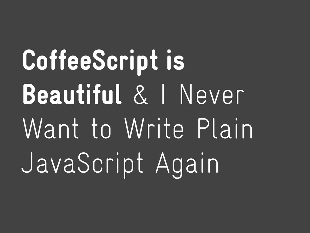 CoffeeScript is Beautiful & I Never Want to Wri...